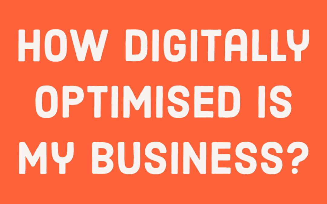 How digitally optimised is my business?