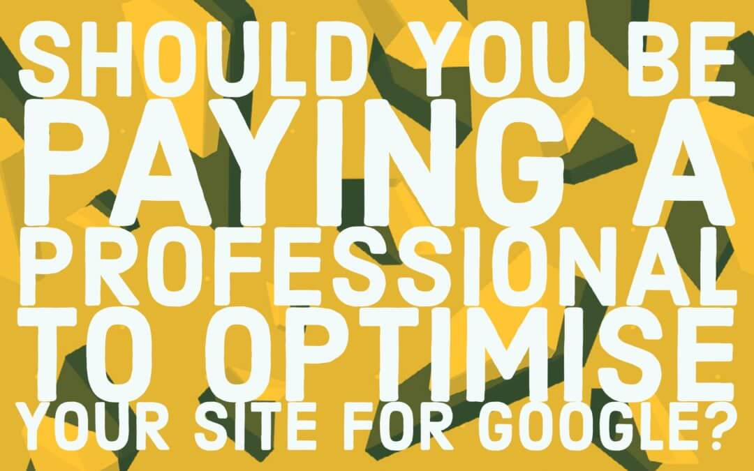 Should you be paying a professional to optimise your website for Google?